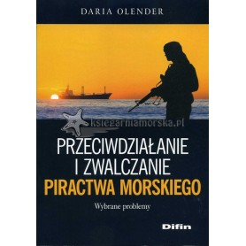 Przeciwdziałanie i zwalczanie piractwa morskiego. Wybrane problemy