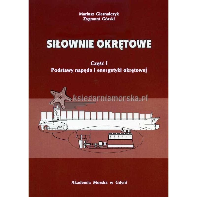 Siłownie okrętowe cz. 1 Podstawy napędu i energetyki okrętowej. Wyd. II