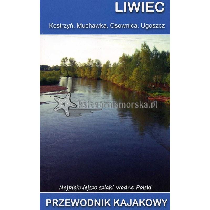 Przewodnik kajakowy - LIWIEC - Kostrzyń, Muchawka, Osownica, Ugoszcz