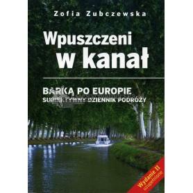 Wpuszczeni w kanał. Barką po Europie - subiektywny dziennik podróży. Wyd. 2