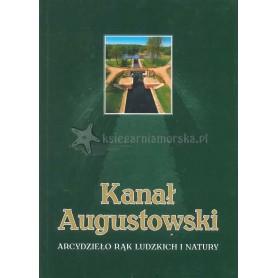 Kanał Augustowski. Arcydzieło rąk ludzkich i natury
