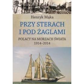 Przy sterach i pod żaglami - poczet ludzi morza 1914-2014