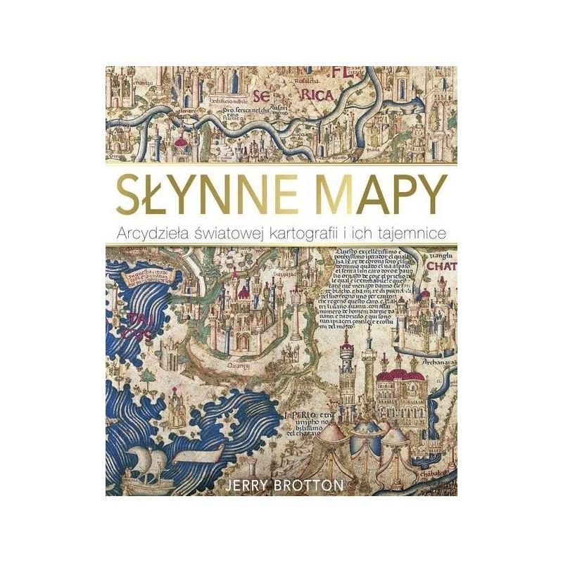 Słynne mapy. Arcydzieła światowej kartografii i ich tajemnice
