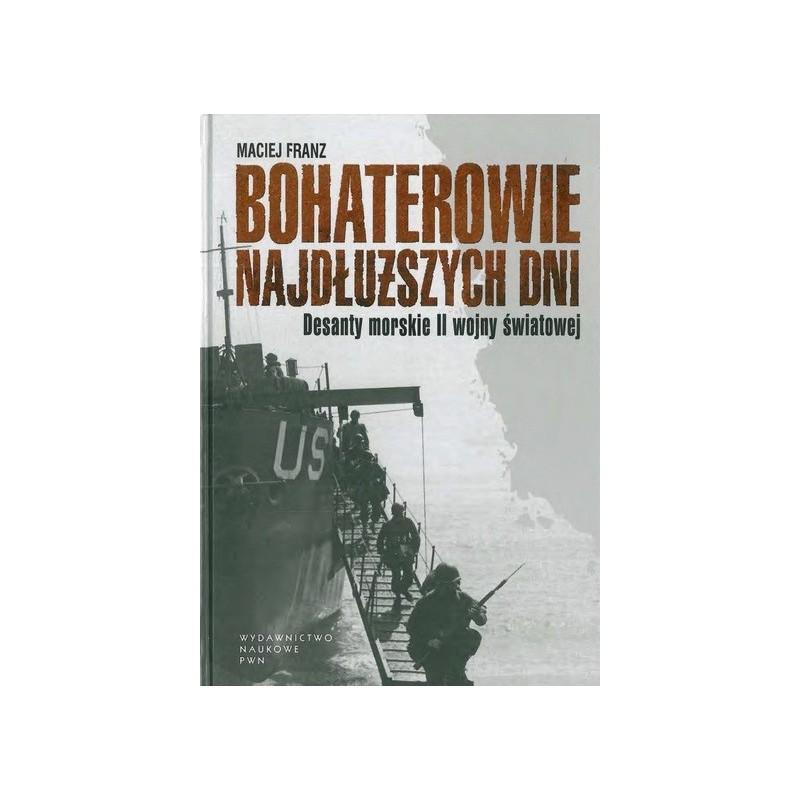 Bohaterowie najdłuższych dni. Desanty morskie II wojny światowej
