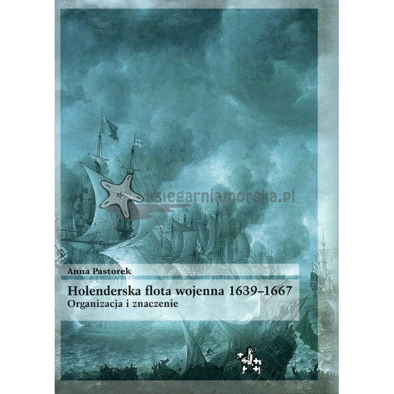 Holenderska flota wojenna 1639-1667. Organizacja i znaczenie