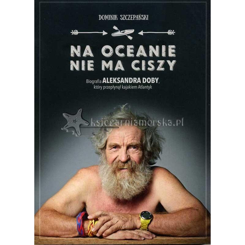 Na oceanie nie ma ciszy. Biografia Aleksandra Doby