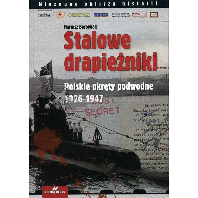 Stalowe drapieżniki. Polskie okręty podwodne 1926-1947