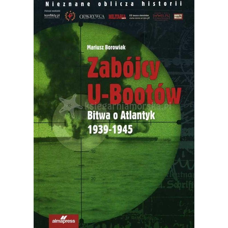 Zabójcy U-Bootów. Bitwa o Atlantyk 1939-1945