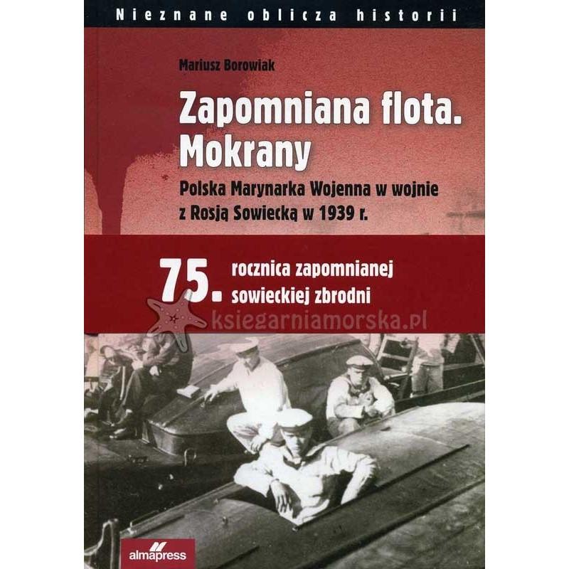 Zapomniana flota. Mokrany. Polska Marynarka Wojenna w wojnie z Rosją Sowiecką w 1939 r.